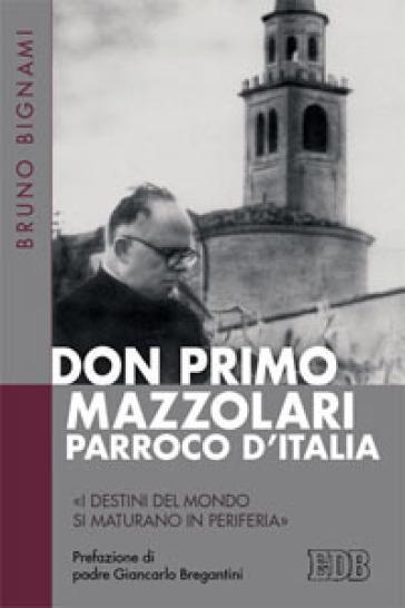 Don Primo Mazzolari, parroco d'Italia. «I destini del mondo si maturano in periferia» - Bruno Bignami |