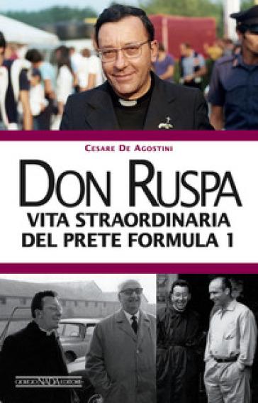 Don Ruspa. Vita straordinaria del prete Formula 1 - Cesare De Agostini   Thecosgala.com