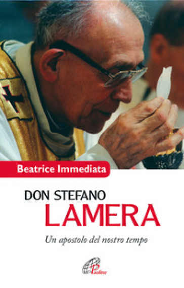 Don Stefano Lamera. Un apostolo del nostro tempo - Beatrice Immediata |