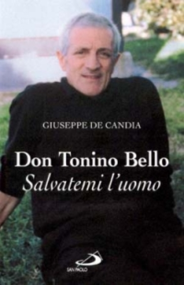 Don Tonino Bello. Salvatemi l'uomo