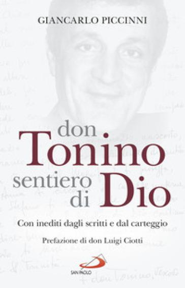 Don Tonino sentiero di Dio. Con inediti dagli scritti e dal carteggio - Giancarlo Piccinni pdf epub