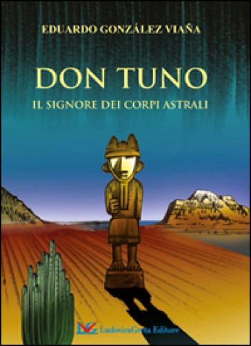 Don Tuno. Il signore dei corpi astrali - Eduardo Gonzalez Viana | Ericsfund.org