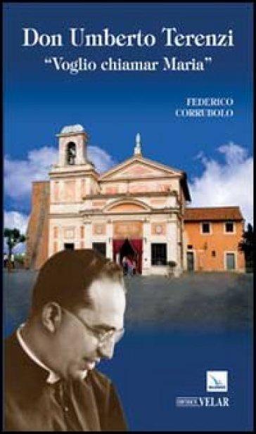 Don Umberto Terenzi. «Voglio chiamar Maria» - Federico Corrubolo |