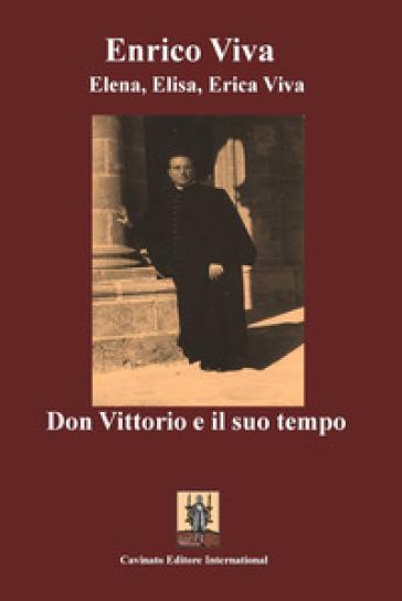 Don Vittorio e il suo tempo - Enrico Viva |