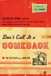 Don t Call It a Comeback (Foreword by D. A. Carson): The Old Faith for a New Day
