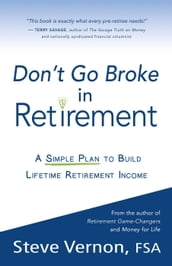 Don t Go Broke in Retirement: A Simple Plan to Build Lifetime Retirement Income