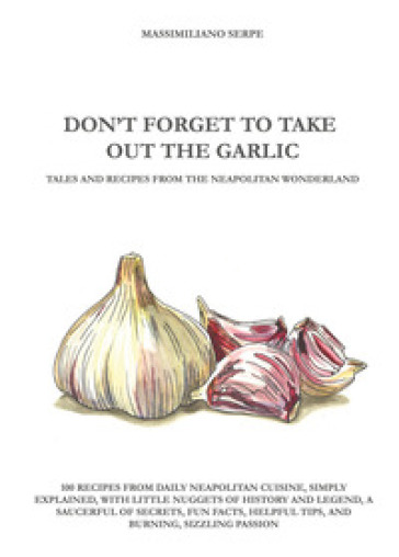 Don't forget to take out the garlic - Massimiliano Serpe   Rochesterscifianimecon.com