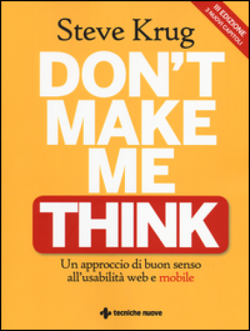 Don't make me think. Un approccio di buon senso all'usabilità web e mobile - Steve Krug |