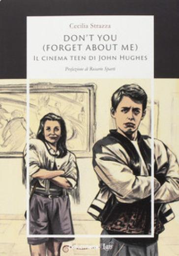 Don't you (forget about me). Il cinema teen di John Hughes - Cecilia Strazza | Thecosgala.com