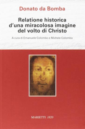 Donato da Bomba. Relatione historica d'una miracolosa immagine del volto di Christo - E. Colombo |