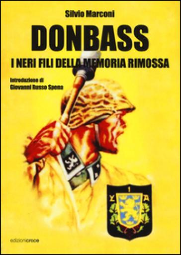 Donbass. I neri fili della memoria rimossa - Silvio Marconi |