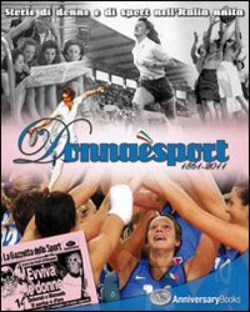 Donna è sport. 1861-2011. Storie di donne e di sport nell'Italia unita