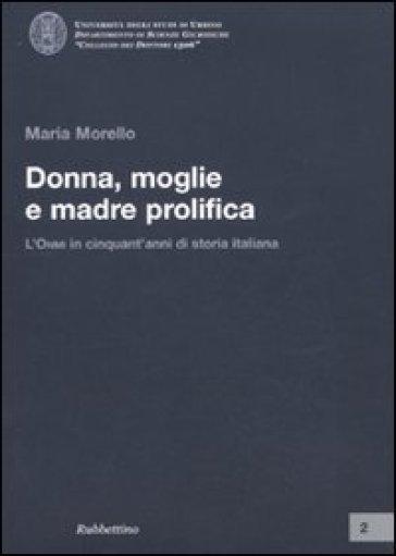 Donna, moglie e madre prolifica. L'ONMI in cinquant'anni di storia italiana - Maria Morello |