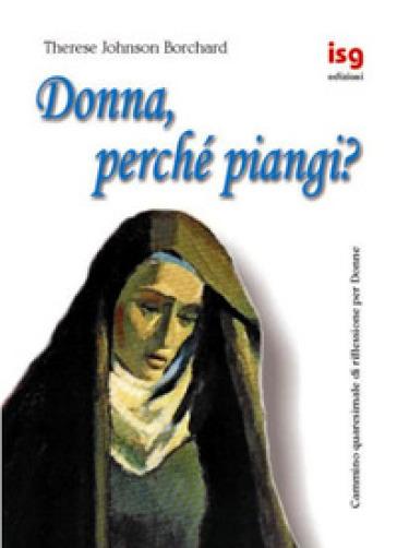 Donna, perché piangi? Cammino quaresimale di riflessione per donne - Therese Johnson Borchard pdf epub
