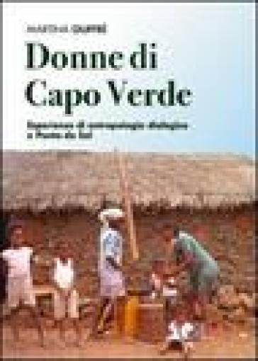 Donne di Capo Verde. Esperienze di antropologia dialogica a Ponta do Sol - Martina Giuffrè  