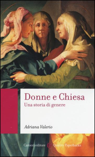 Donne e Chiesa. Una storia di genere - Adriana Valerio   Rochesterscifianimecon.com