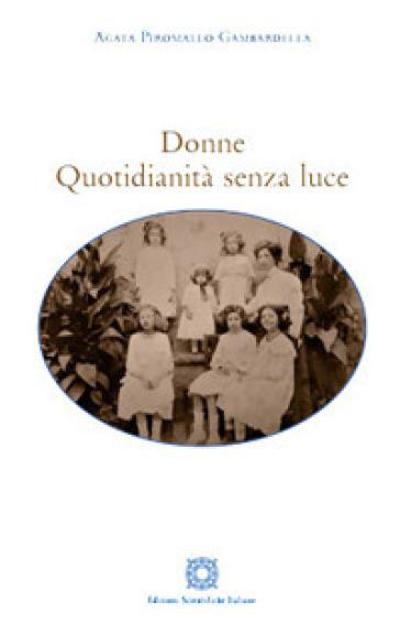 Donne. Quotidianità senza luce - Agata Piromallo Gambardella |