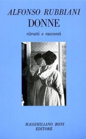 Donne. Ritratti e racconti - Alfonso Rubbiani | Ericsfund.org