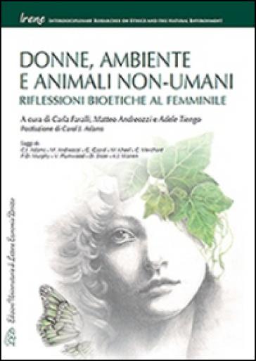 Donne, ambiente e animali non-umani. Riflessioni bioetiche al femminile - C. Faralli |
