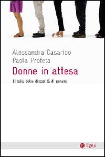 Donne in attesa. L'Italia delle disparità di genere - Alessandra Casarico   Jonathanterrington.com