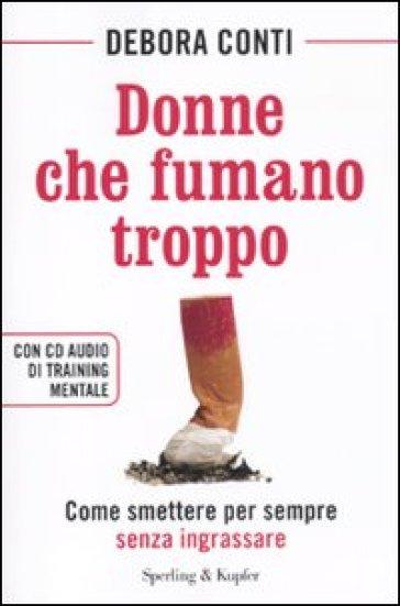 Donne che fumano troppo. Come smettere per sempre senza ingrassare. Con CD Audio - Debora Conti |