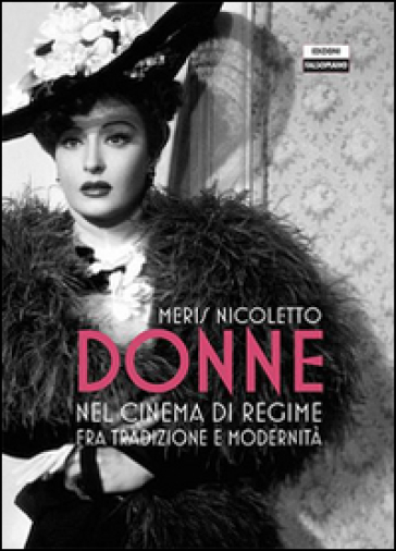 Donne nel cinema di regime fra tradizione e modernità - Meris Nicoletto |
