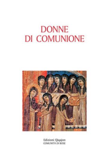 Donne di comunione. Vite di monache d'Oriente e d'Occidente