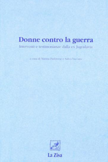 Donne contro la guerra. Interventi e testimonianze dalla ex Jugoslavia - M. Padovese |
