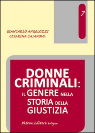 Donne criminali. Il genere nella storia della giustizia - Giancarlo Angelozzi  