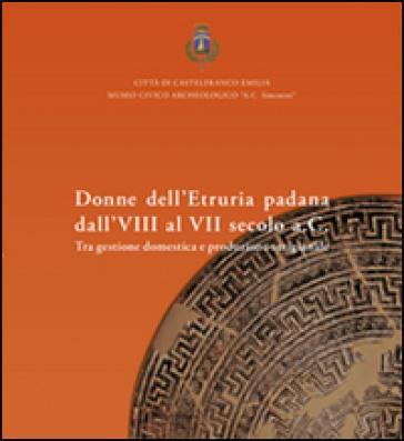 Donne dell'Etruria padana dall'VIII al VII secolo a.C. Tra gestione domestica e produzione artigianale - L. Kruta Poppi   Kritjur.org