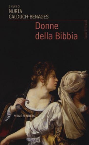Donne della Bibbia - N. Calduch-Benages |