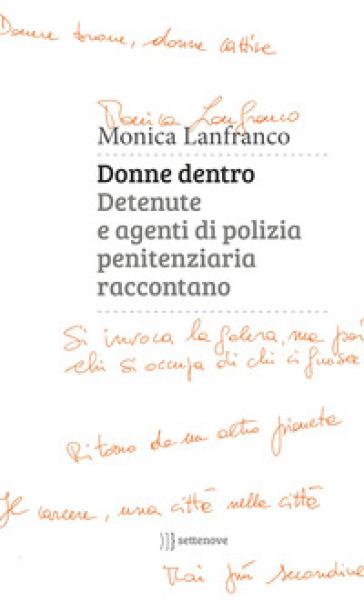 Donne dentro. Detenute e agenti di polizia penitenziaria raccontano - Monica Lanfranco |
