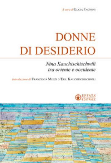 Donne di desiderio. Nina Kauchtschischvili tra oriente e occidente - L. Fagnoni | Jonathanterrington.com