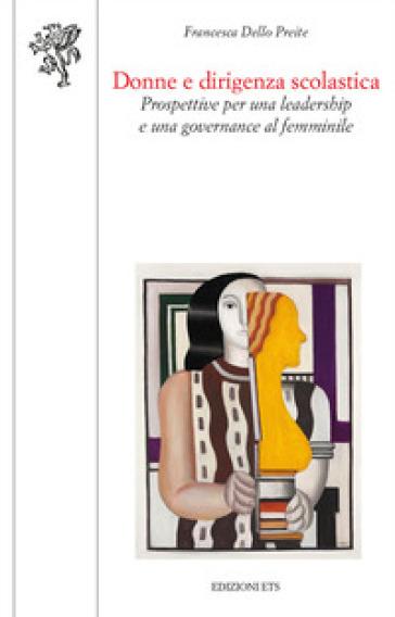 Donne e dirigenza scolastica. Prospettive per una leadership e una governance al femminile - Francesca Dello Preite pdf epub