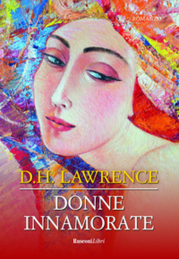 Donne innamorate. Ediz. integrale - David Herbert Lawrence | Jonathanterrington.com