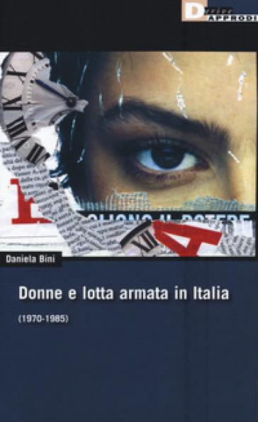 Donne e lotta armata in Italia (1970-1985) - Daniela Bini | Kritjur.org