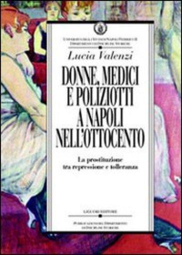 Donne, medici e poliziotti a Napoli nell'Ottocento. La prostituzione tra repressione e tolleranza - Lucia Valenzi | Kritjur.org