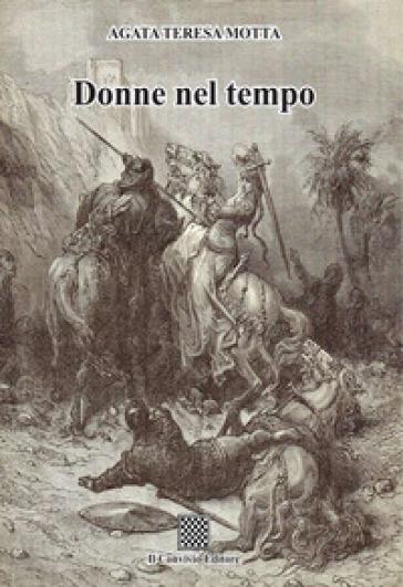 Donne nel tempo - Agata Teresa Motta |