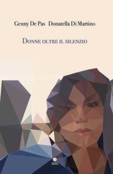 Donne oltre il silenzio - Genny De Pas |