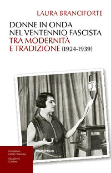 Donne in onda nel ventennio fascista tra modernità e tradizione (1924-1939) - Laura Branciforte  