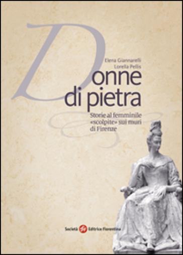 Donne di pietra. Storie al femminile «scolpite» sui muri di Firenze - Lorella Pellis | Jonathanterrington.com