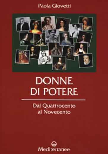 Donne di potere. Dal Quattrocento al Novecento - Paola Giovetti | Thecosgala.com