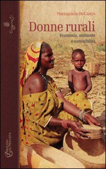 Donne rurali. Economia, ambiente e sostenibilità - Mariagrazia De Castro |