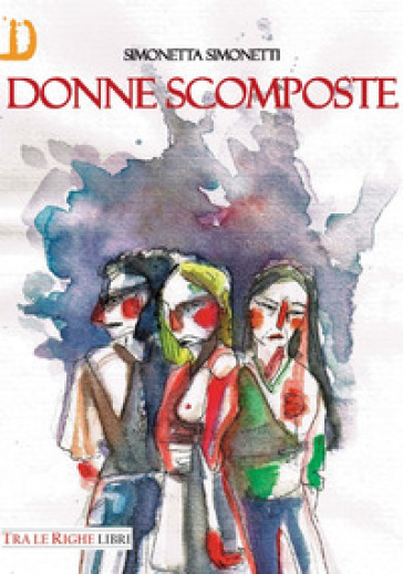 Donne scomposte - Simonetta Simonetti  