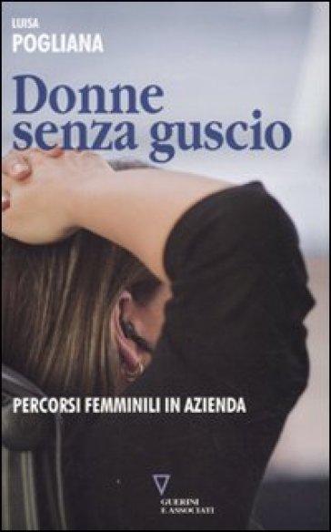 Donne senza guscio. Percorsi femminili in azienda - Luisa Pogliana |