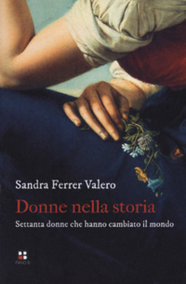 Donne nella storia. Settanta donne che hanno cambiato il mondo - Sandra Ferrer Valero |