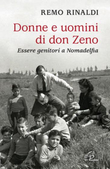 Donne e uomini di don Zeno. Essere genitori a Nomadelfia - Remo Rinaldi |