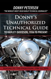 Donny s Unauthorized Technical Guide to Harley-Davidson, 1936 to Present