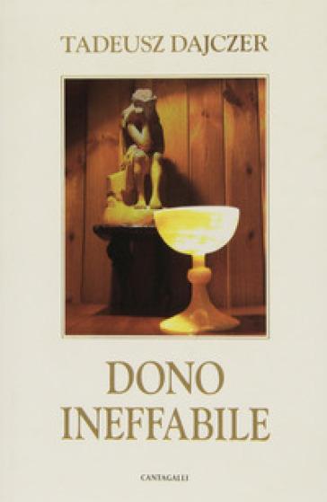 Dono ineffabile - Tadeusz Dajczer | Jonathanterrington.com