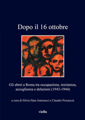 Dopo il 16 ottobre. Gli ebrei a Roma: occupazione, resistenza, accoglienza e delazioni (1943-1944) - S. H. Antonucci | Jonathanterrington.com